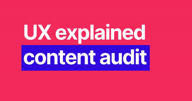 UX explained: Content Audits
