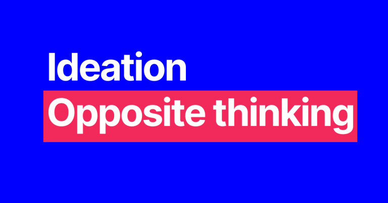 Ideation: Opposite thinking