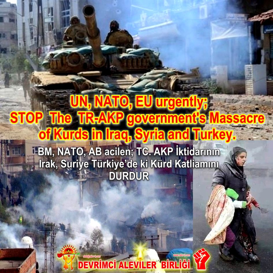 UN NATO EU STOP the AKP governments Massacre of Kurds in iraq Syria and Turkey Devrimci Aleviler Birligi