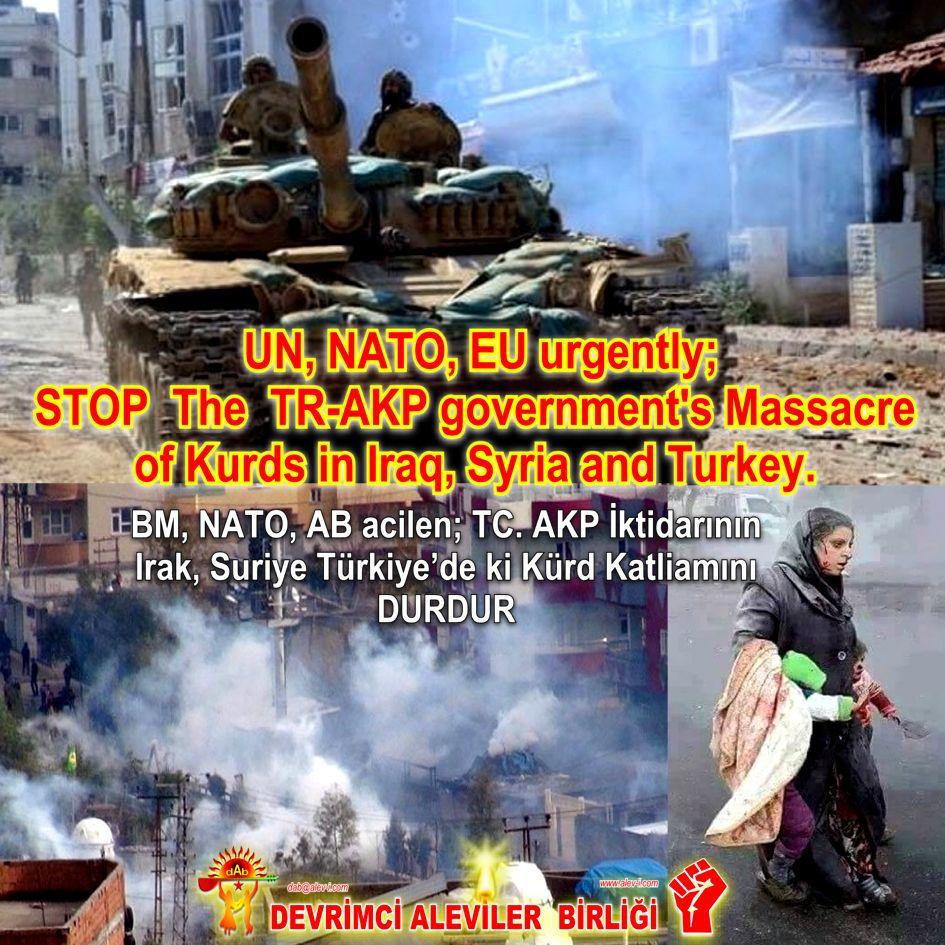 UN NATO EU STOP the AKP governments Massacre of Kurds in iraq Syria and Turkey Devrimci Aleviler Birligi