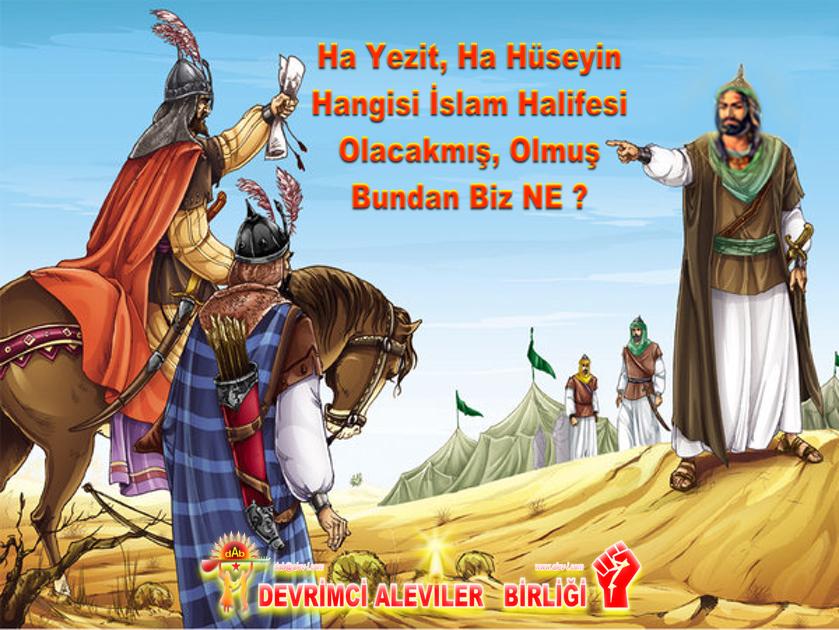 ha yezit ha hüseyin hangisi halife olacakmıs bundan bize ne Kerbela Alevi ehlibeyt cem pir sultan bektasi kızılbas