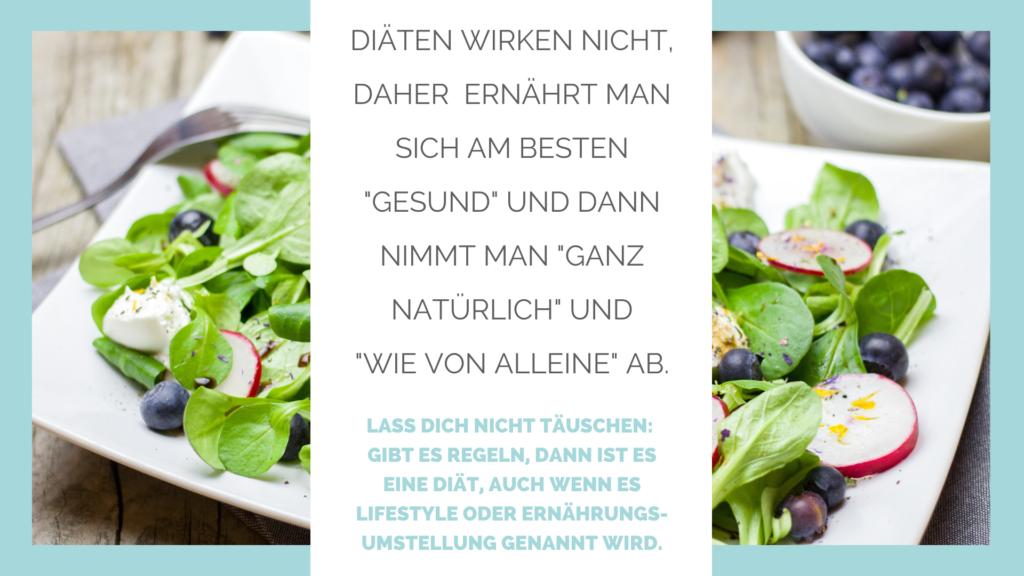 """Diäten wirken nicht. Daher ernährt man sich am besten """"gesund"""" und dann mimmt man """"ganz natürlich"""" und """"wie von alleine"""" ab. Lass dich nicht täuschen: Gibt es Regeln, dann ist es eine Diät, auch wenn sie Lifestyle oder Ernährungsumstellung genannt wird."""