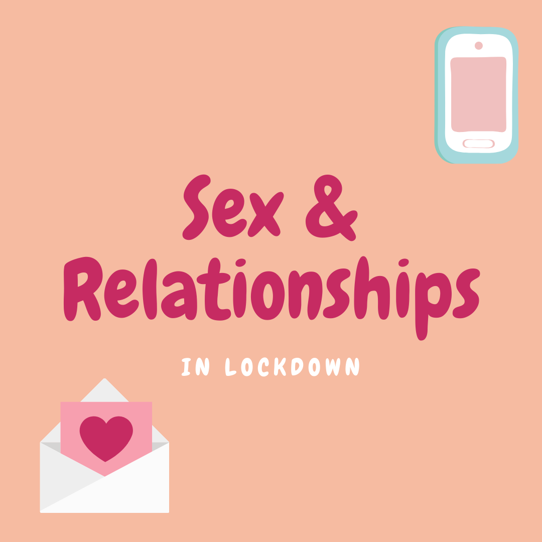 How has the lockdown affected your Sex Lives & Relationships?