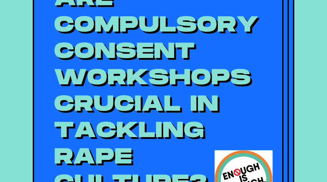 Q&A about compulsory consent workshops with 'Enough is Enough'