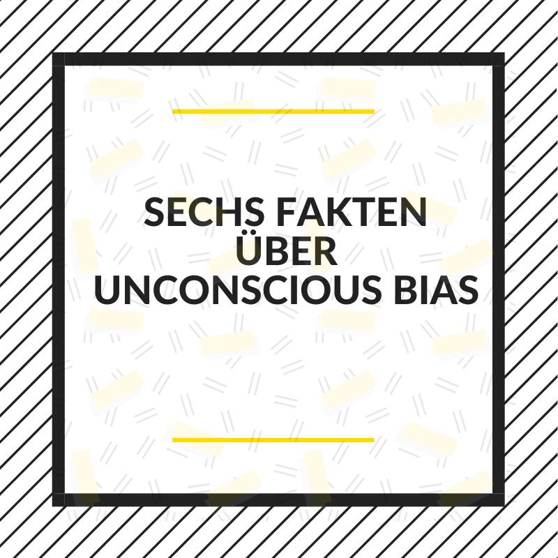Sechs Fakten über Unconscious Bias Texttafel