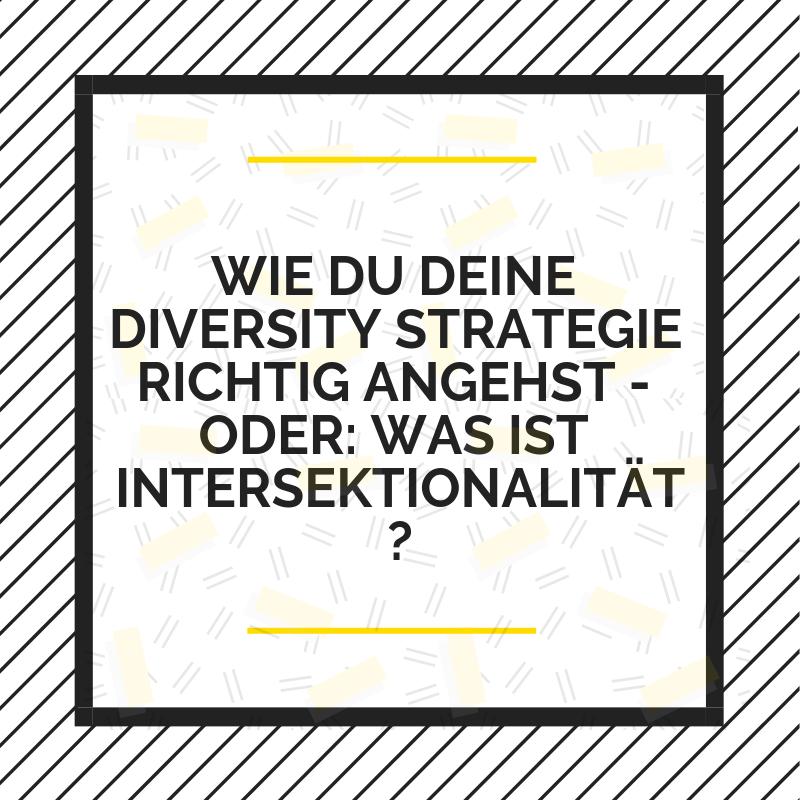 Wie du deine Diversity-Strategie richtig angehst. Oder auch: Was ist Intersektionalität?