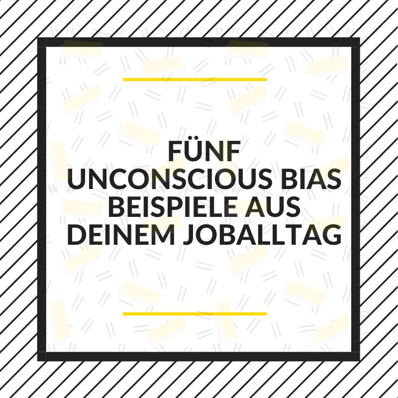 Fünf Unconscious Bias Beispiele aus deinem Joballtag