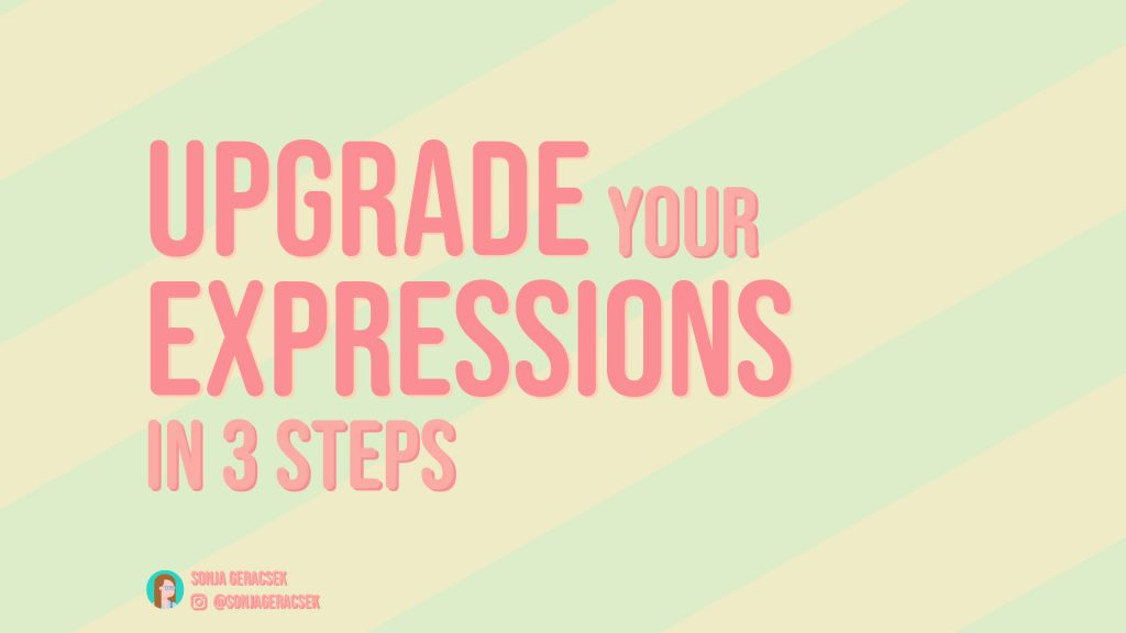 Upgrade Your Expressions Coding, in 3 steps, Instagram @sonjageracsek