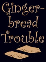 Read the story Gingerbread Trouble