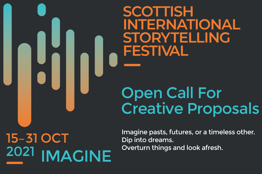 Text reads: Scottish International Storytelling Festival, Open Call for Creative Proposals. 15-31 October 2021, Imagine. Imagine pasts, futures,or a timeless other. Dig into dreams. Overturn things and look afresh.
