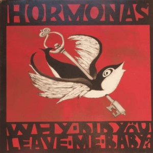 HORMONAS - Why Did You Leave Me Baby? LP