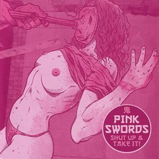 PINK SWORDS - Shut Up & Take It! CD