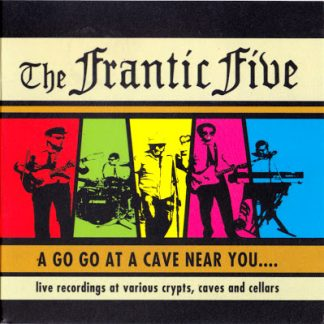 THE FRANTIC FIVE - A Go Go At A Cave Near You... CD
