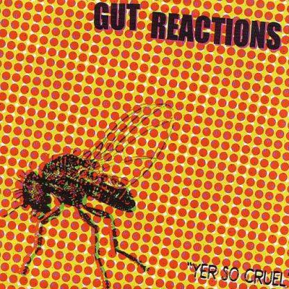 """GUT REACTIONS - Yer So Cruel 7"""""""