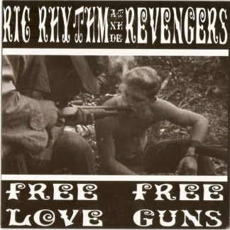 "RIC RHYTHM AND THE REVENGERS - Free Love, Free Guns 7"""