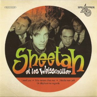 SHEETAH ET LES WEISSMÜLLER - I Need You 7""