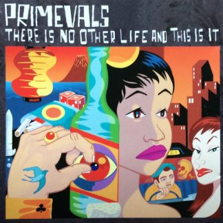 PRIMEVALS - There Is No Other Life And This Is It CD