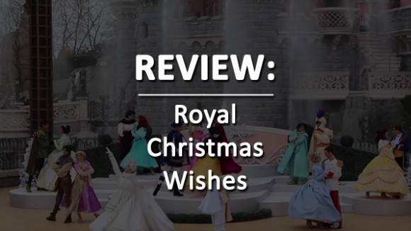 Review of Royal Christmas Wishes 2015 in Disneyland Paris