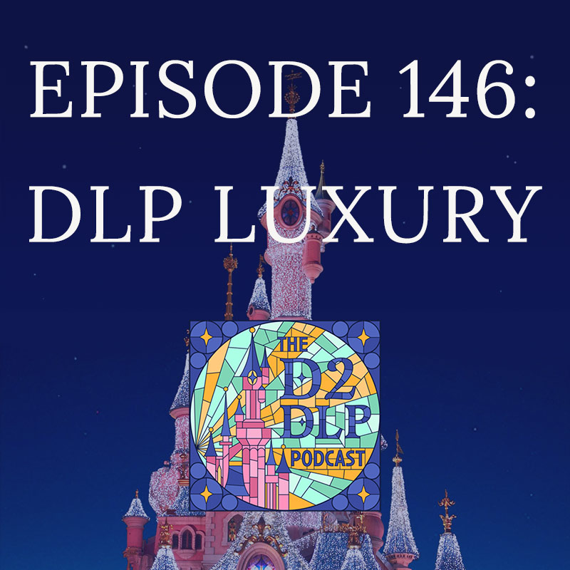 podcast episode 146 showing title DLP Luxury and a background image of Sleeping Beauty's castle covered in sparkling lights