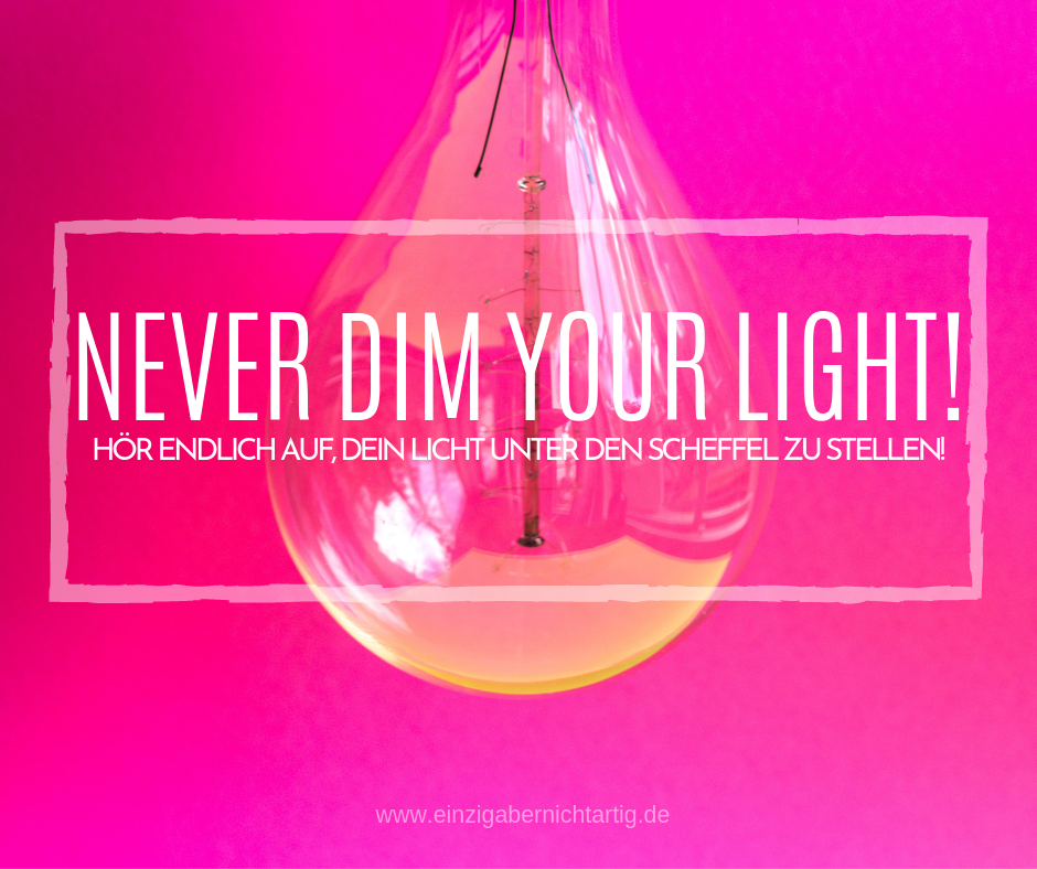 Never dim your light