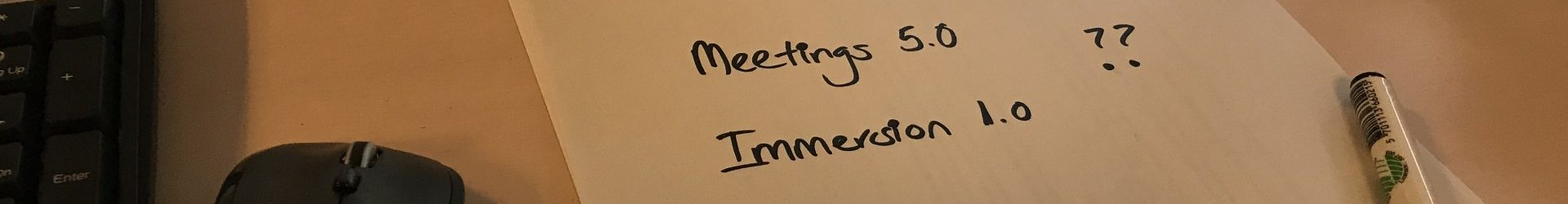 Meetings 5.0…or Immersion 1.0?