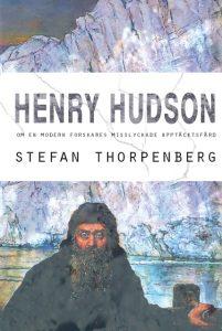 BILD: 'Henry Hudson' av Stefan Thorpenberg. På omslaget syns upptäcktsresanden Henry Hudson styrande en livbåt med ett isberg i fonden