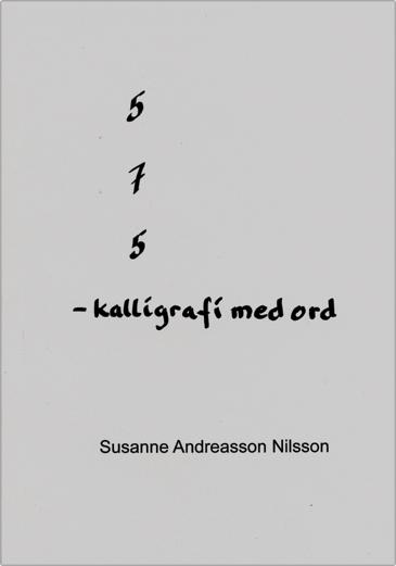 BILD: grått omslag till '5 7 5 – kalligrafi med ord' av Susanne Andréasson Nilsson