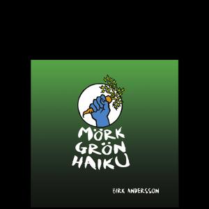 Bild: omslag till Birk Anderssons diktsamling 'Mörk Grön Haiku' grön bakgrund med en blå hand knuten runt en morot