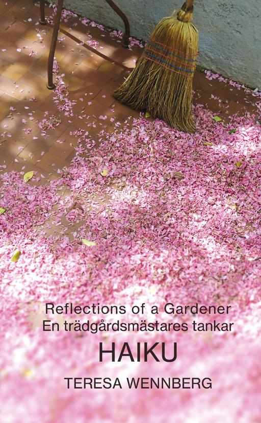 BILD: Omslag till Teresa Wennbergs 'Reflections of a Gardener • En trädgårdsmästares tankar HAIKU' med fallna körsbärsblommor och en sopkvast lutad mot en vägg