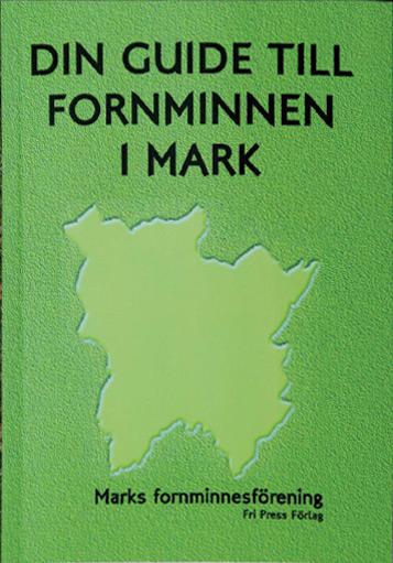 BILD: Omslaget till 'Din guide till fornminnen i Mark', redaktör Bertil A Larsson, utgiven av Marks fornminnesförening och Fri Press förlag, grönt med konturer från Marks kommungräns