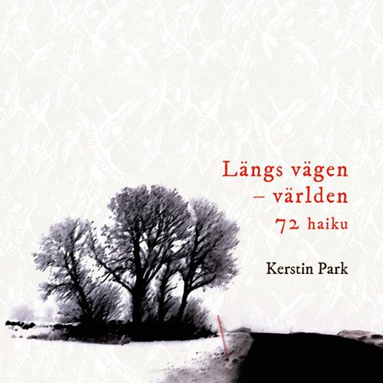 BILD: omslag till 'Längs vägen – världen, 72 haiku' av Kerstin Park med ett snövitt landskap där en dunge vid en landsväg avtecknar sig