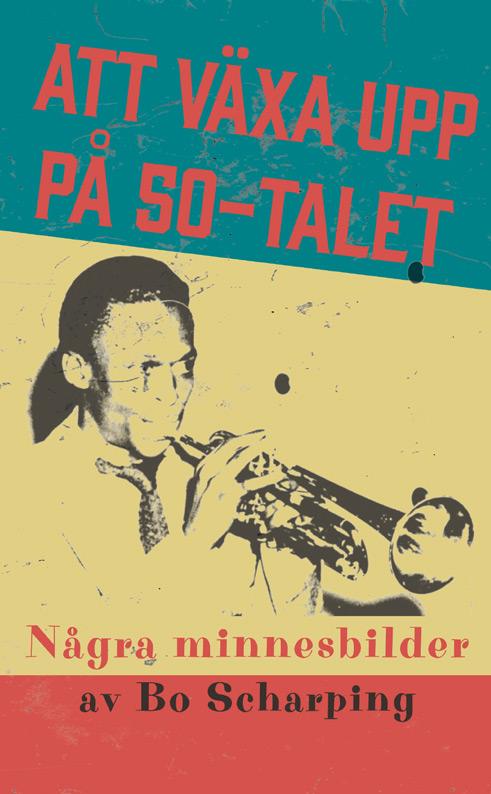 BILD: Omslaget till 'Att växa upp på 50-talet' – några minnesbilder av Bo Scharping, med Miles Davis spelande trumpet på botten av ett grönt, ett gult och ett rött fält