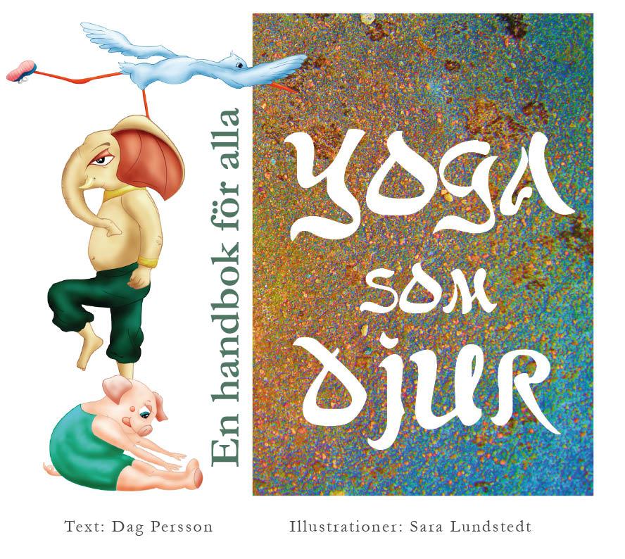 BILD: omslaget till 'Yoga som djur! av Dag Persson och Sara Lundstedt, illustrerat med en gris. en elefant och en trana som gör yoga