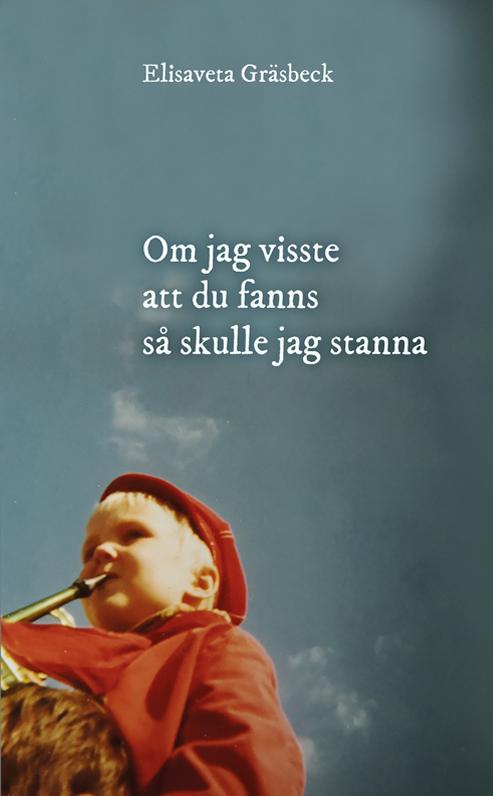 Omslaget till 'Om jag visste att du fanns så skulle jag stanna' av Elisaveta Gräsbeck, med ett barn som sitter på axlarna av en man som en bara ser håret på, med en mörkblå himmel i fonden