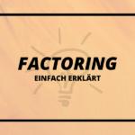 Factoring Vor- und Nachteile – ein Überblick