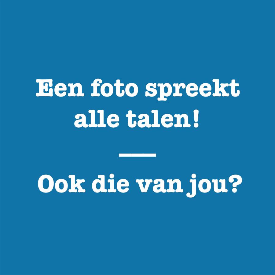 Tekst: Een foto spreekt alle talen! Ook die van jou?