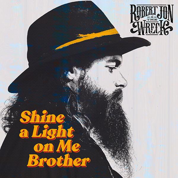 Robert-Jon-the-Wreck-Shine-a-light-on-me-brother