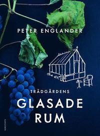 Peter Englander Trädgårdens Glasade rum. Vinterträdgården för liv och lust - för te och citron!