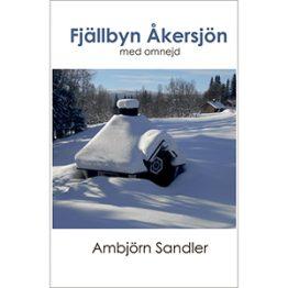 Fjällbyn Åkersjön med omnejd. Omslagsbild.