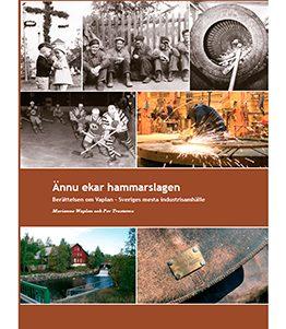 Ännu ekar hammarslagen – Berättelsen om Vaplan – Sveriges mesta industrisamhälle