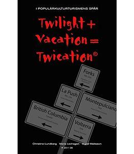 Twilight + Vacation = Twication© – I populärkulturturismens spår