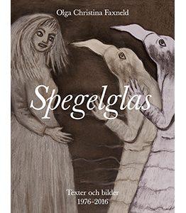 Spegelglas – Texter och bilder 1976-2016