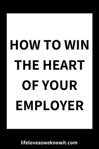 HOW TO WIN THE HEART OF YOUR EMPLOYER
