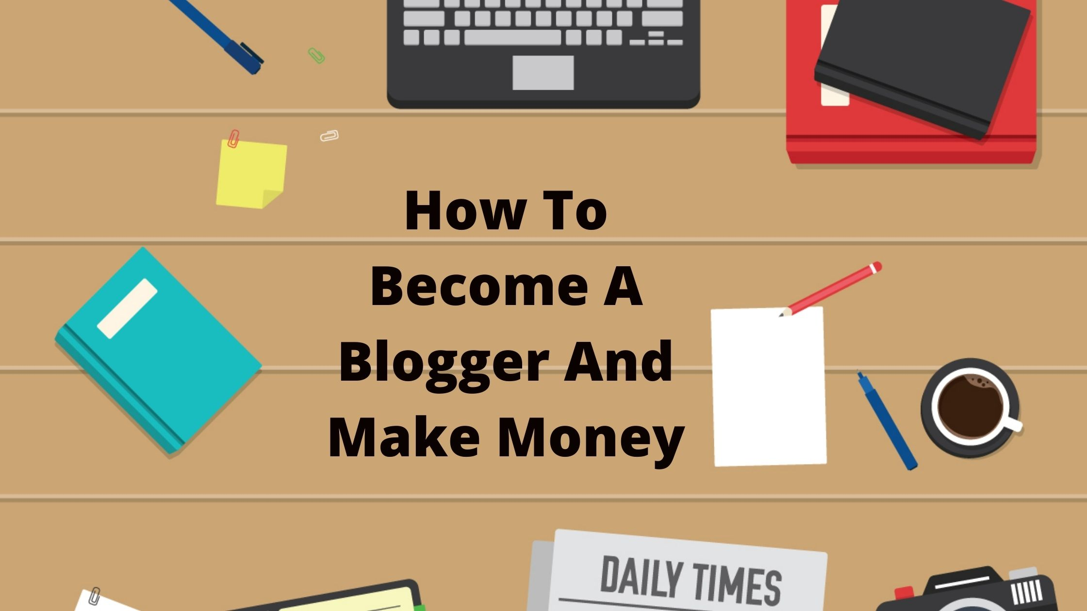 How To Become A Blogger And Make Money