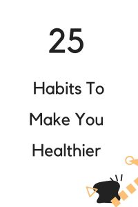25 Habits For a Healthier Life life love