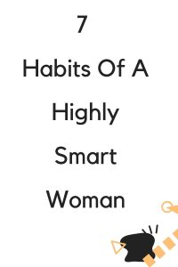7  Habits Of A Highly Smart Woman