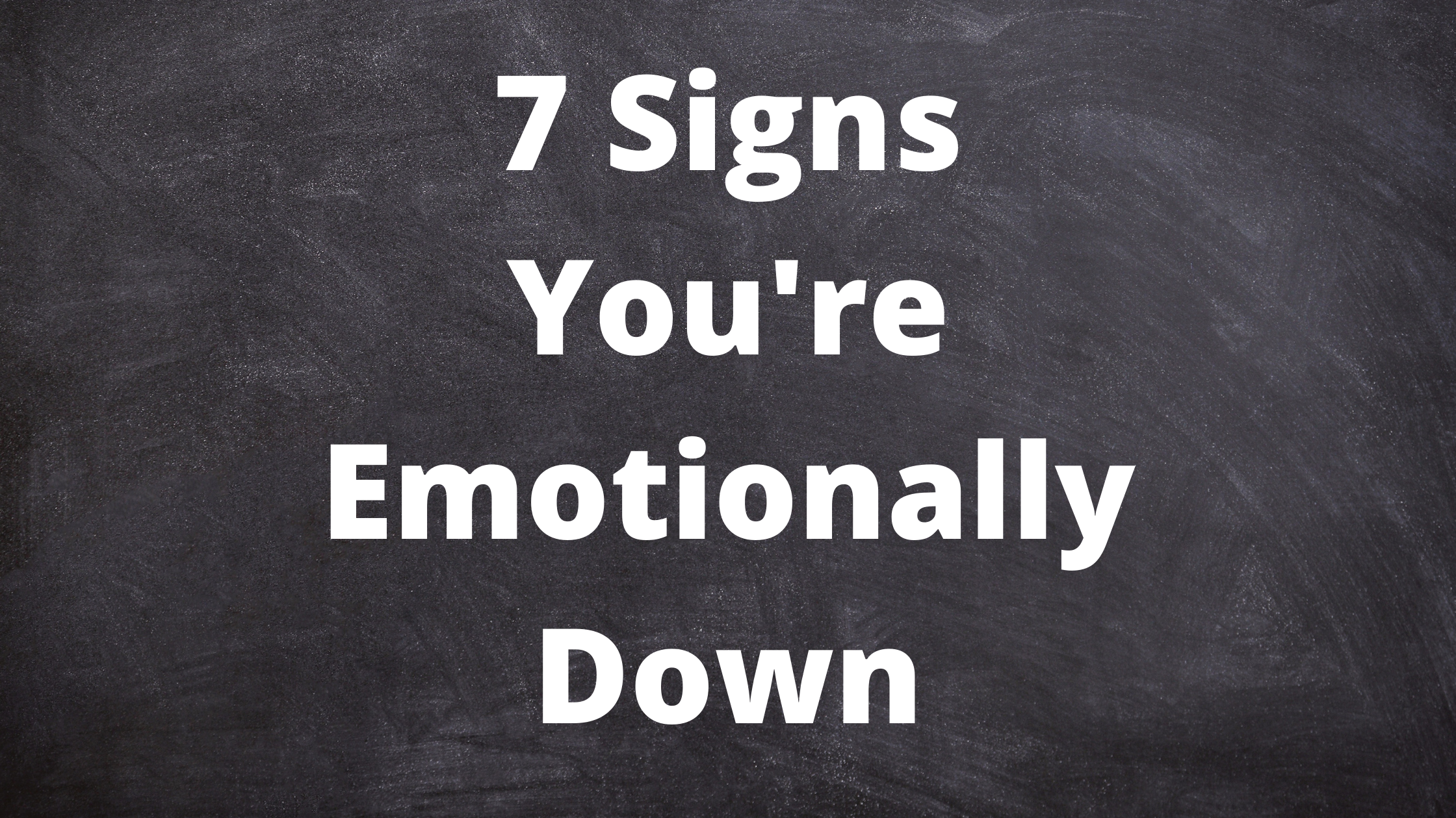 7 Signs You're Emotionally Down