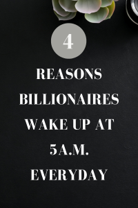 REASONS BILLIONAIRES WAKE UP AT 5A.M. EVERYDAY LIFELOVEASWEKNOWIT