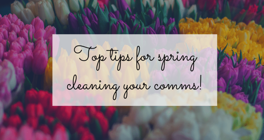 time to spring clean your comms