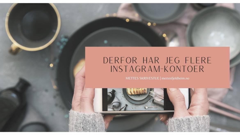 Derfor har jeg flere Instagram-kontoer